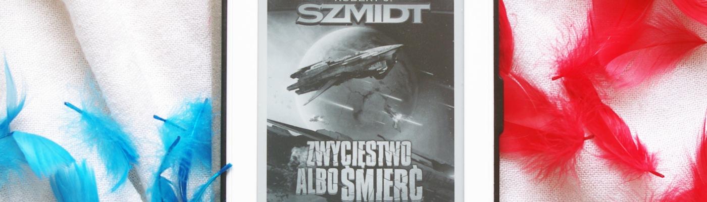 R.J. Szmidt, Zwycięstwo albo śmierć. Cykl Pola dawno zapomnianych bitew